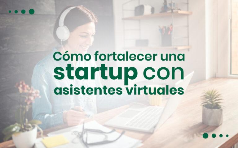 Cómo fortalecer una Startup con asistentes virtuales