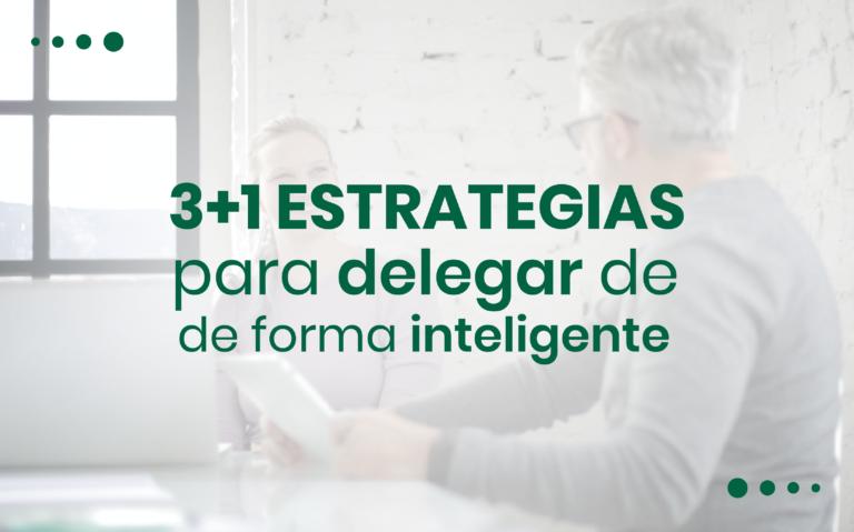 3+1 estrategias para delegar de forma inteligente