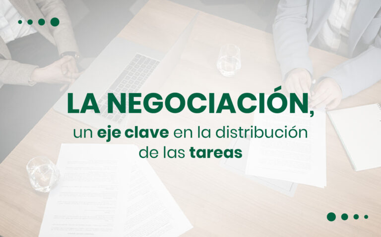 Negociación un eje clave en la distribución de tareas