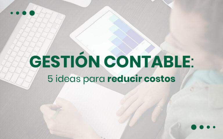 Gestión contable: 5 ideas para reducir costos