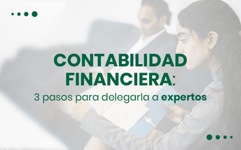 Contabilidad financiera: 3 pasos para delegarla a expertos