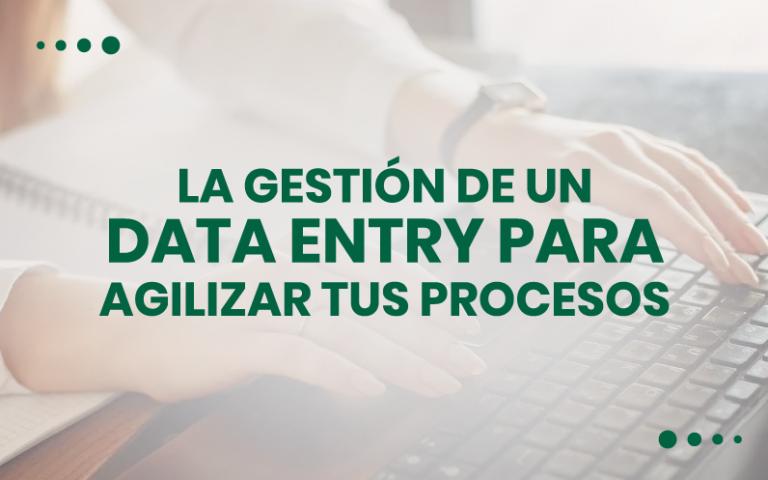 La gestión de un Data Entry para agilizar tus procesos